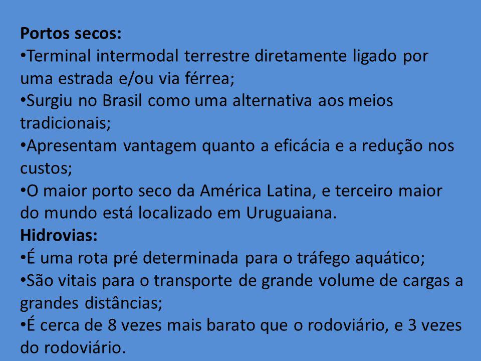 Portos secos: Terminal intermodal terrestre diretamente ligado por uma estrada e/ou via férrea; Surgiu no Brasil como uma alternativa aos meios tradic
