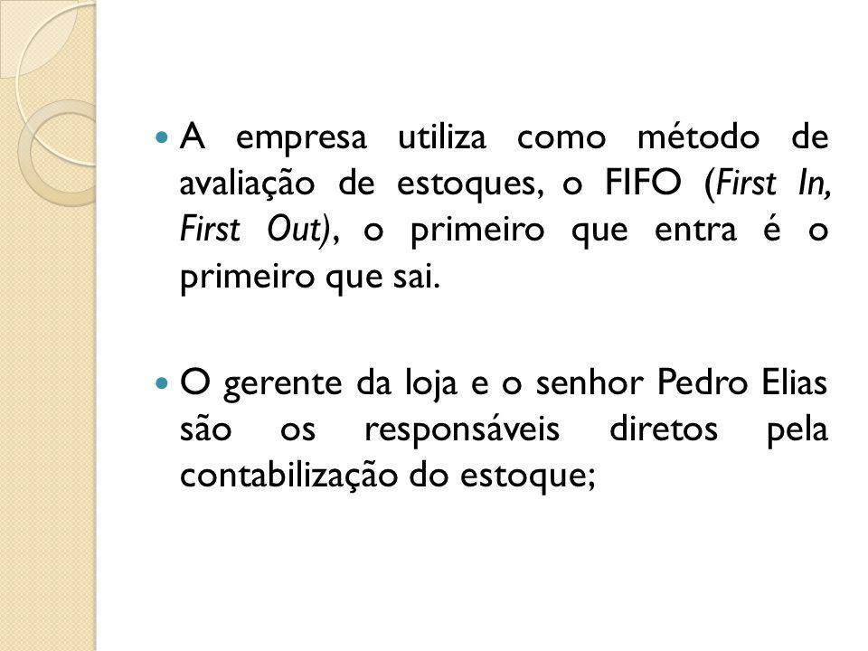 A empresa utiliza como método de avaliação de estoques, o FIFO (First In, First Out), o primeiro que entra é o primeiro que sai.
