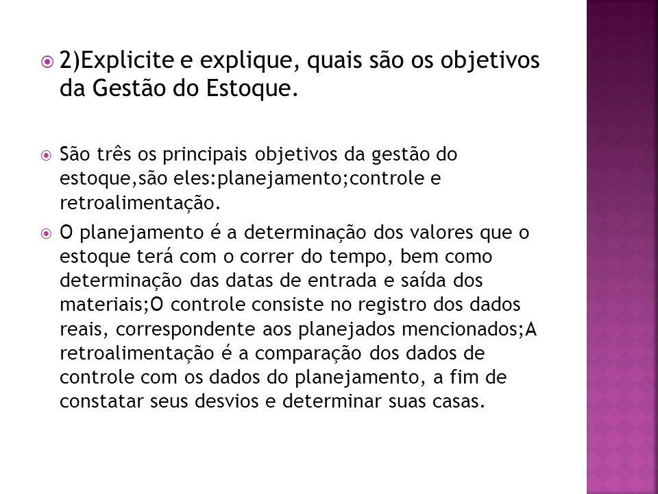 2)Explicite e explique, quais são os objetivos da Gestão do Estoque.