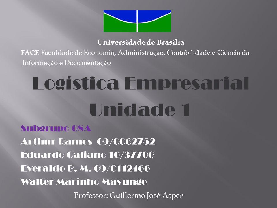 Universidade de Brasília FACE Faculdade de Economia, Administração, Contabilidade e Ciência da Informação e Documentação Logística Empresarial Unidade