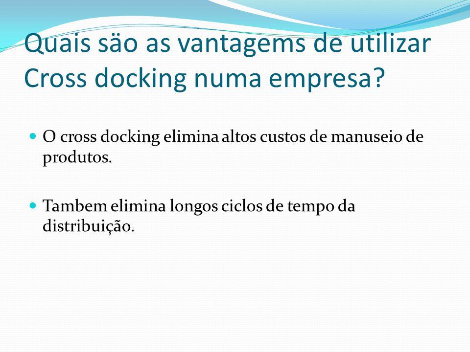 Quais säo as vantagems de utilizar Cross docking numa empresa.