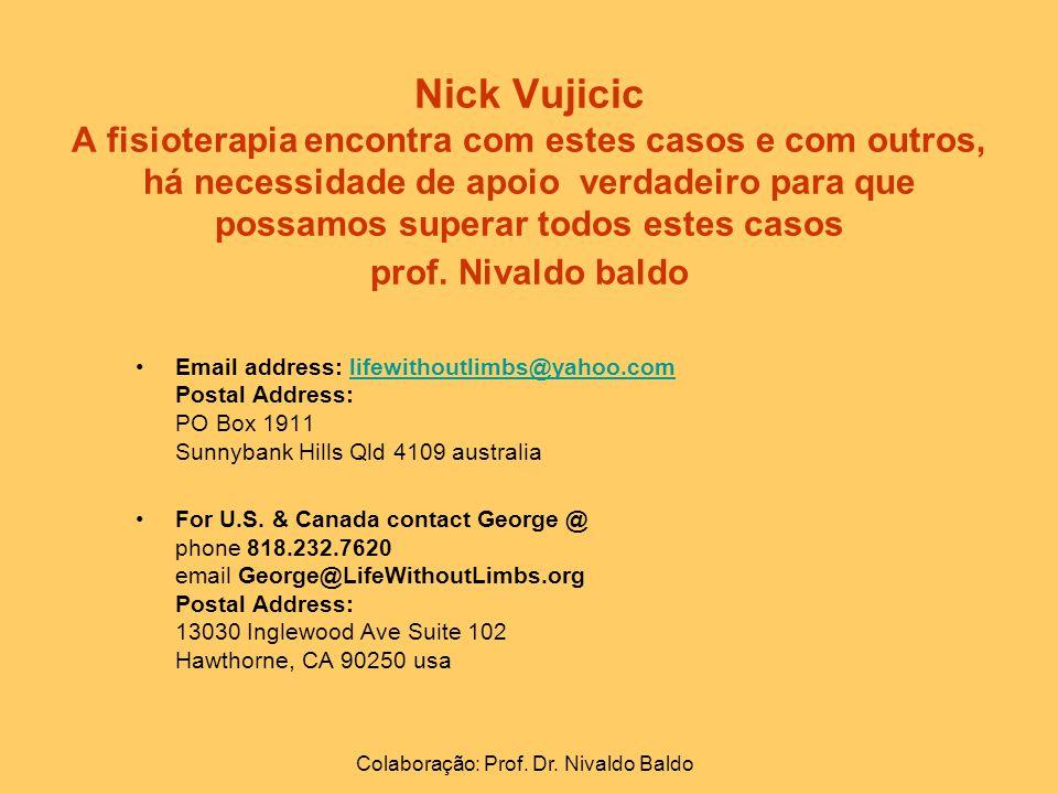 Nick Vujicic A fisioterapia encontra com estes casos e com outros, há necessidade de apoio verdadeiro para que possamos superar todos estes casos prof.