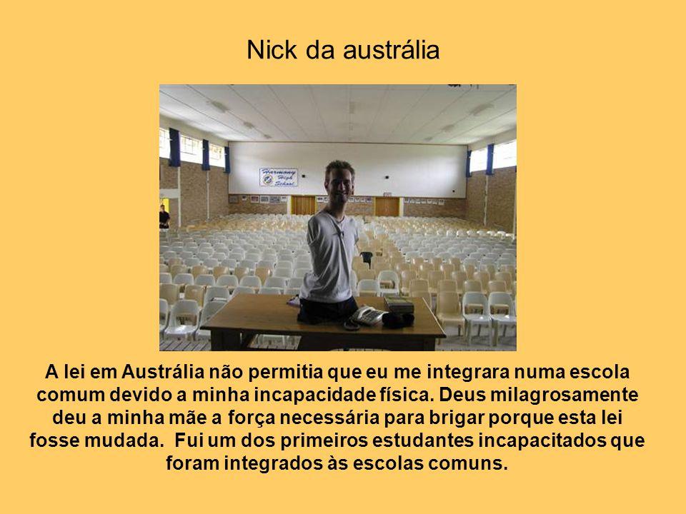 A lei em Austrália não permitia que eu me integrara numa escola comum devido a minha incapacidade física.