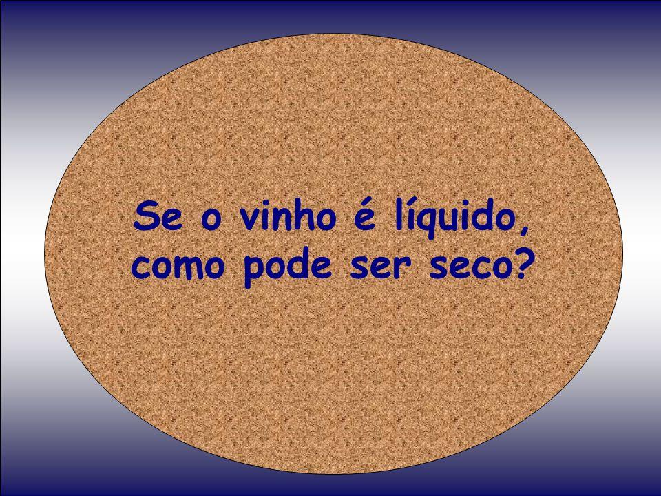 Se o vinho é líquido, como pode ser seco?