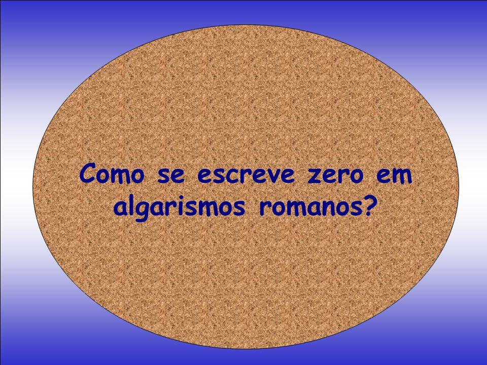 Como se escreve zero em algarismos romanos?