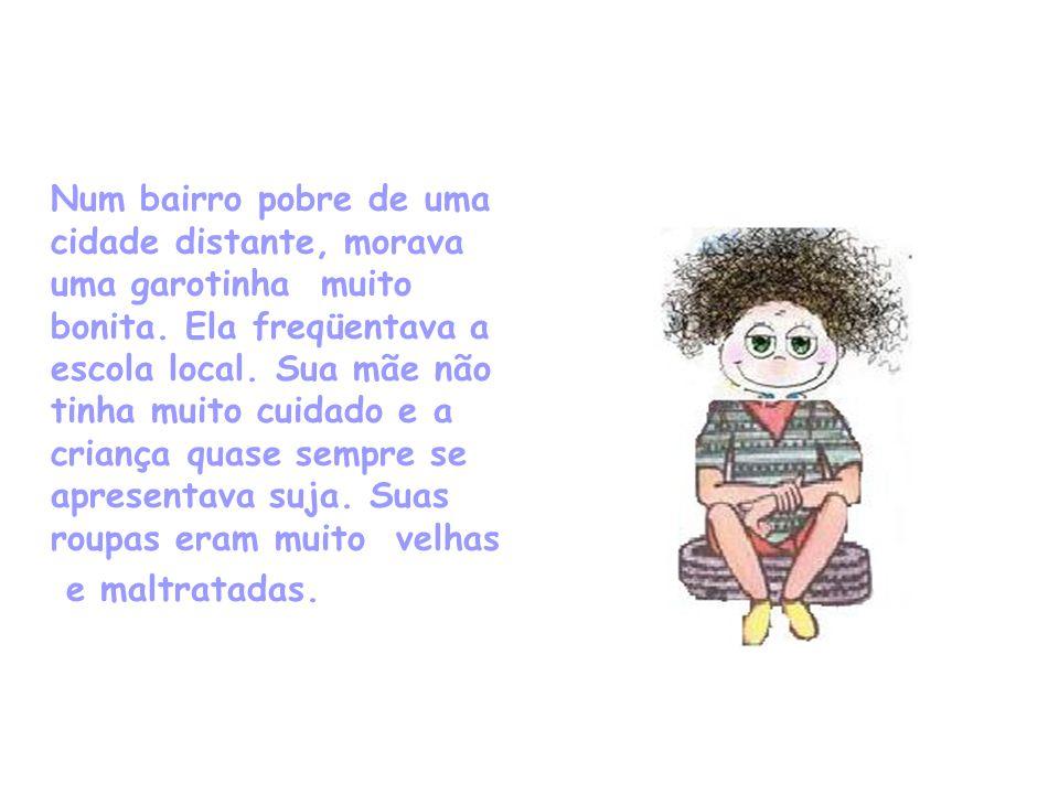 Num bairro pobre de uma cidade distante, morava uma garotinha muito bonita.