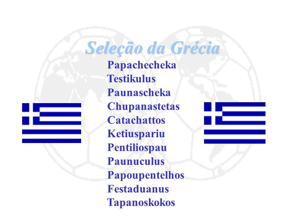 Seleção da Grécia Papachecheka Testikulus Paunascheka Chupanastetas Catachattos Ketiuspariu Pentiliospau Paunuculus Papoupentelhos Festaduanus Tapanos