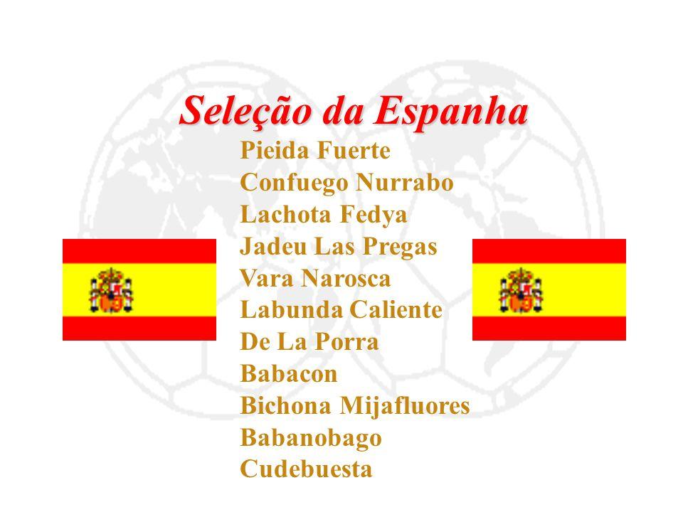 Seleção da Espanha Pieida Fuerte Confuego Nurrabo Lachota Fedya Jadeu Las Pregas Vara Narosca Labunda Caliente De La Porra Babacon Bichona Mijafluores