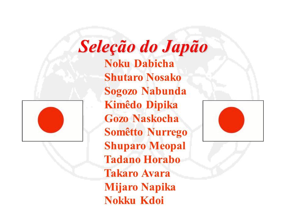 Seleção do Japão Noku Dabicha Shutaro Nosako Sogozo Nabunda Kimêdo Dipika Gozo Naskocha Somêtto Nurrego Shuparo Meopal Tadano Horabo Takaro Avara Mija
