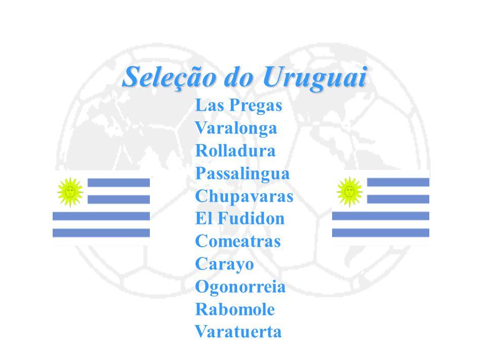 Seleção do Uruguai Las Pregas Varalonga Rolladura Passalingua Chupavaras El Fudidon Comeatras Carayo Ogonorreia Rabomole Varatuerta