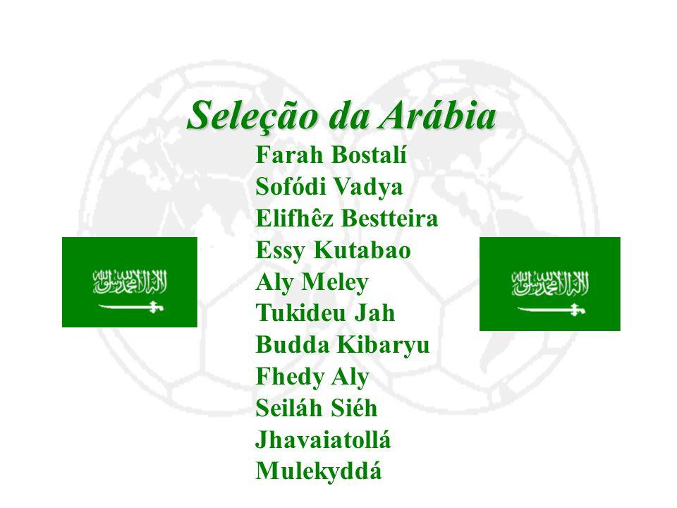 Seleção da Arábia Farah Bostalí Sofódi Vadya Elifhêz Bestteira Essy Kutabao Aly Meley Tukideu Jah Budda Kibaryu Fhedy Aly Seiláh Siéh Jhavaiatollá Mul