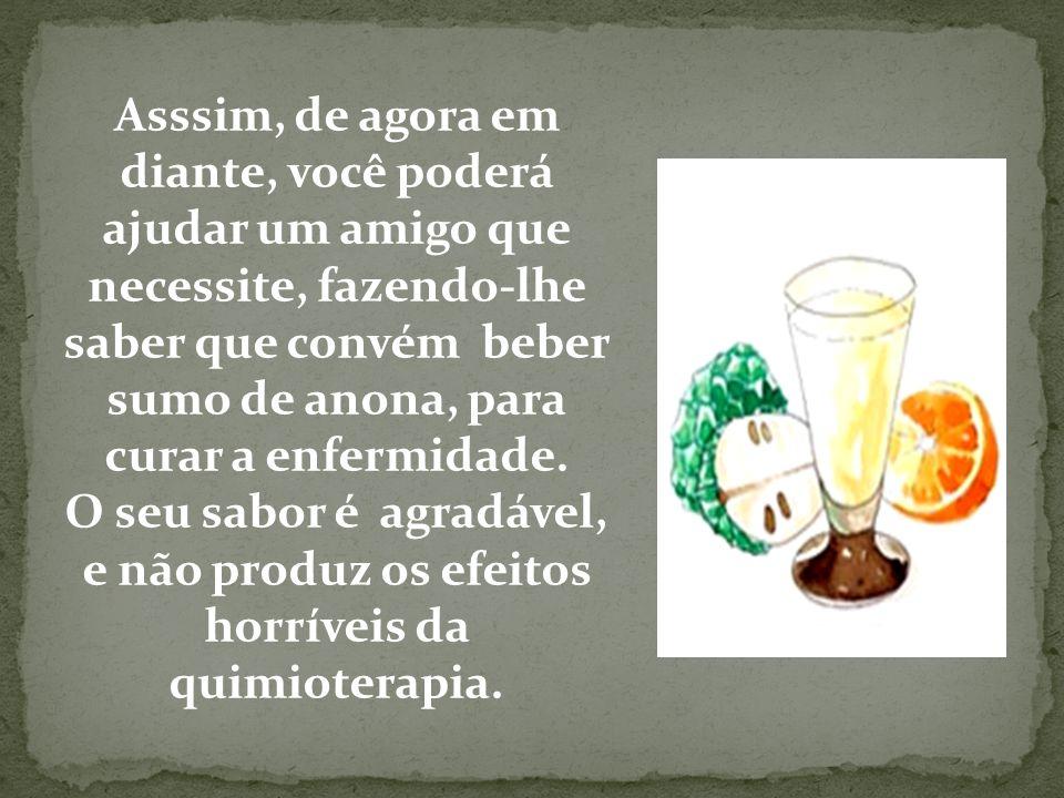 A Anona, ou seja o fruto da árvore Graviola é um produto milagroso para matar as células cancerosas.