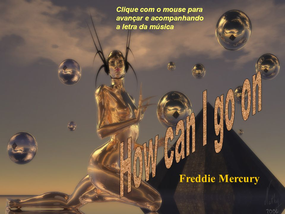 Clique com o mouse para avançar e acompanhando a letra da música Freddie Mercury