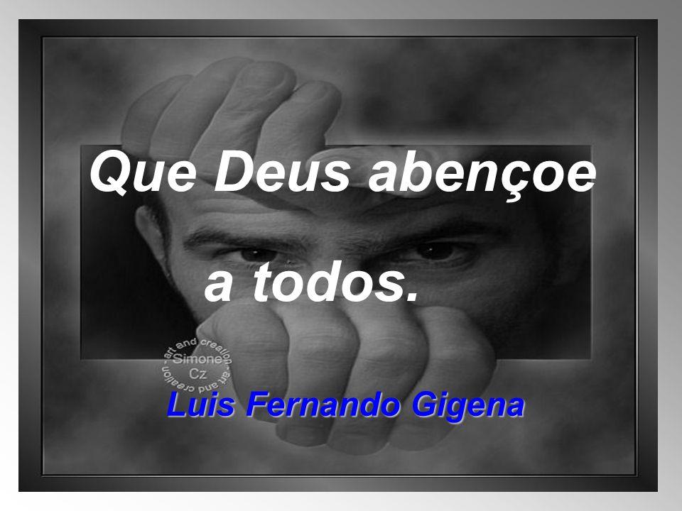 Que Deus abençoe a todos. Luis Fernando Gigena