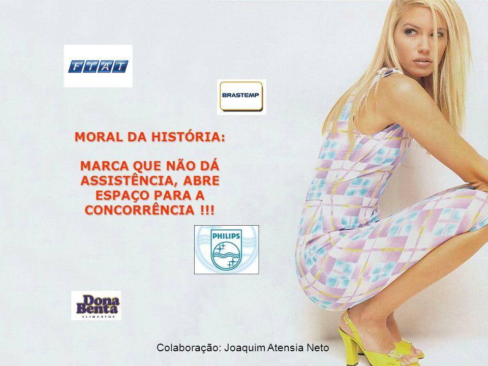 MORAL DA HISTÓRIA: MARCA QUE NÃO DÁ ASSISTÊNCIA, ABRE ESPAÇO PARA A CONCORRÊNCIA !!! Colaboração: Joaquim Atensia Neto