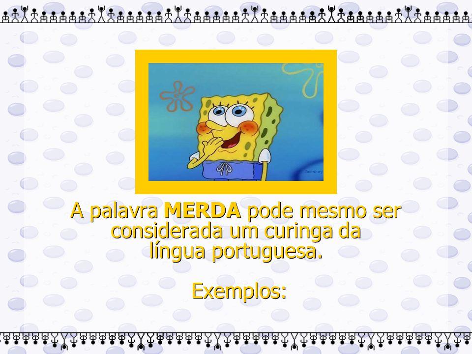 A palavra MERDA... A palavra MERDA...