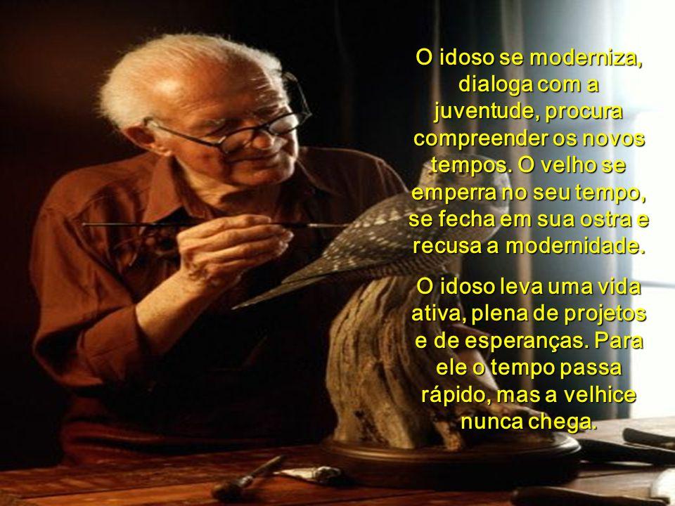O idoso se moderniza, dialoga com a juventude, procura compreender os novos tempos.