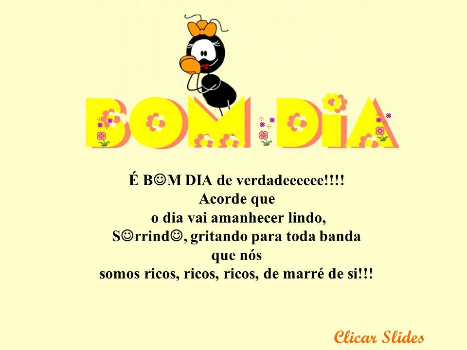 Clicar Slides É B M DIA de verdadeeeeee!!!.