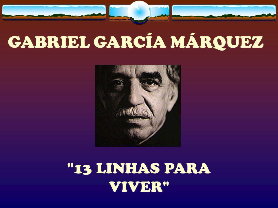 GABRIEL GARCÍA MÁRQUEZ 13 LINHAS PARA VIVER