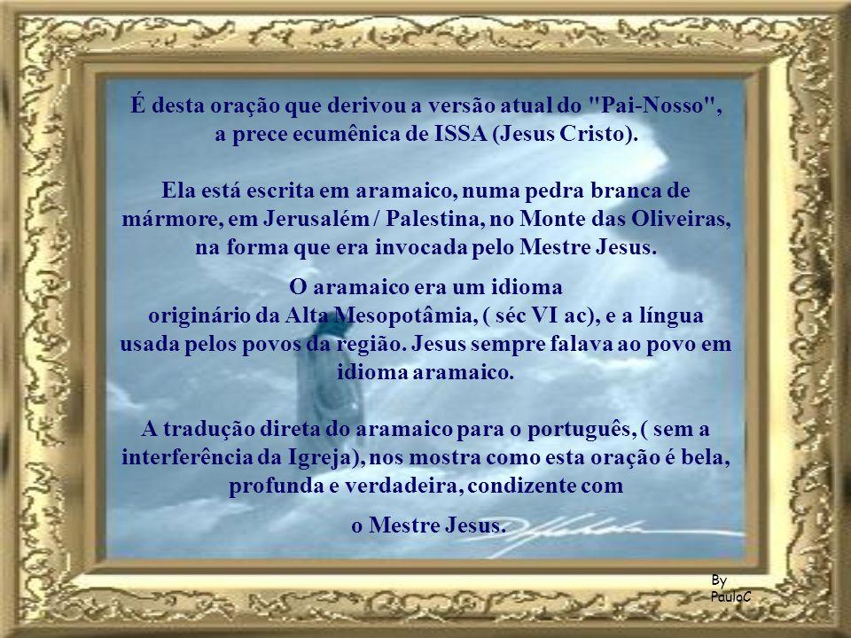 É desta oração que derivou a versão atual do Pai-Nosso , a prece ecumênica de ISSA (Jesus Cristo).