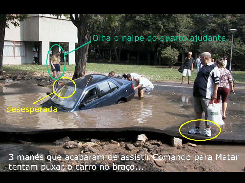 3 manés que acabaram de assistir Comando para Matar tentam puxar o carro no braço... desesperada Olha o naipe do quarto ajudante