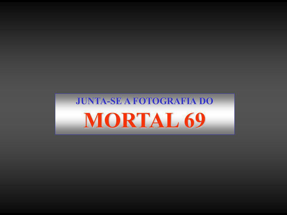 JUNTA-SE A FOTOGRAFIA DO MORTAL 69