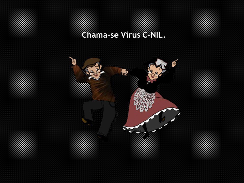 É um vírus poderoso, extremamente agressivo.