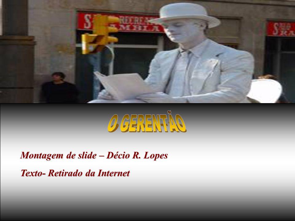 Montagem de slide – Décio R. Lopes Texto- Retirado da Internet