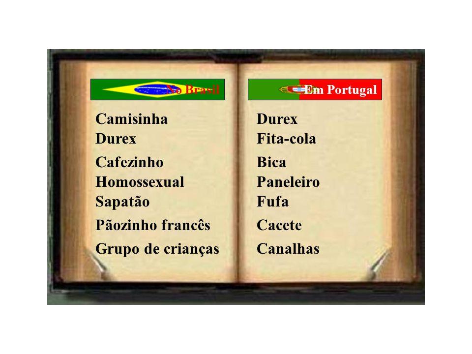 No BrasilEm Portugal CamisinhaDurex DurexFita-cola CafezinhoBica HomossexualPaneleiro SapatãoFufa Pãozinho francêsCacete Grupo de criançasCanalhas