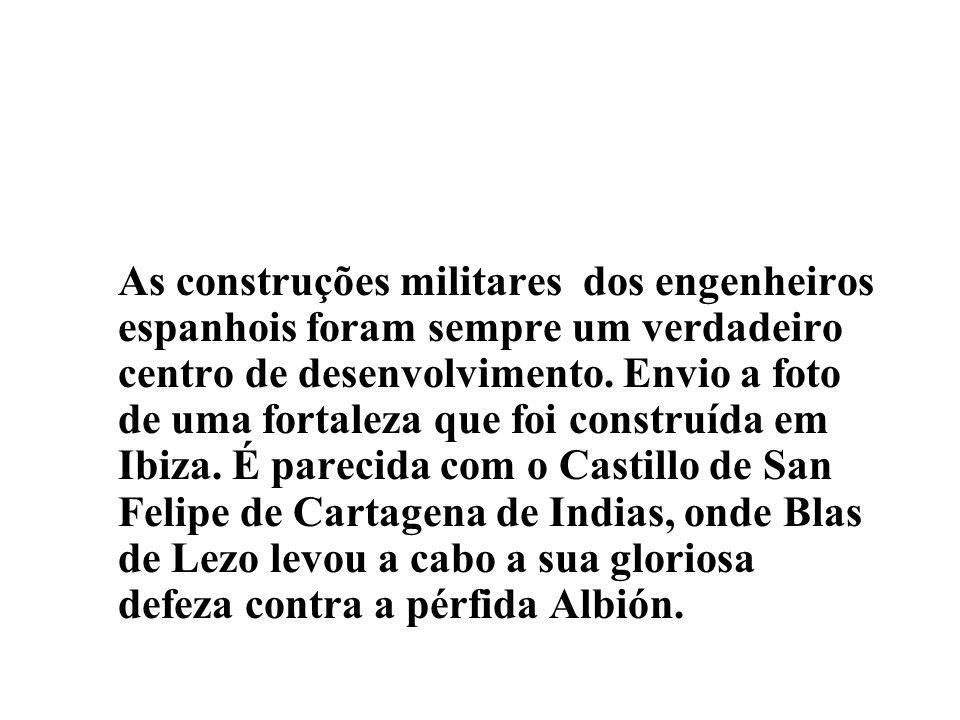 As construções militares dos engenheiros espanhois foram sempre um verdadeiro centro de desenvolvimento.