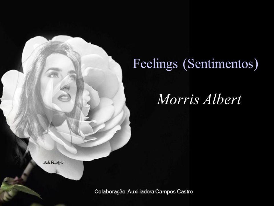 Feelings (Sentimentos ) Morris Albert Colaboração: Auxiliadora Campos Castro