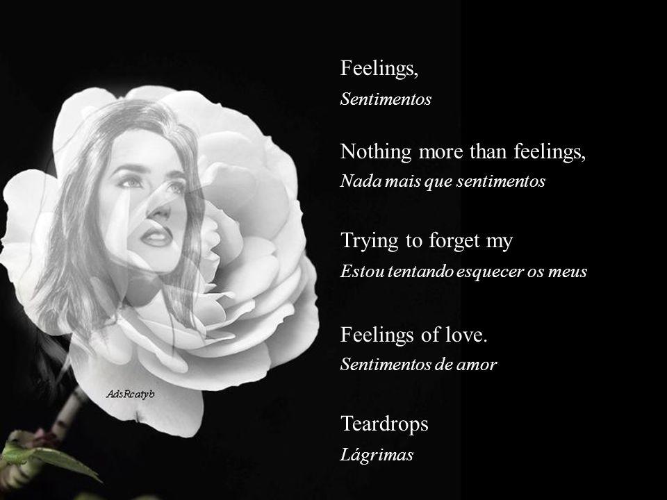 Rolling down on my face, Estão rolando em meu rosto Trying to forget my E estou tentando esquecer os meus Feelings of love.