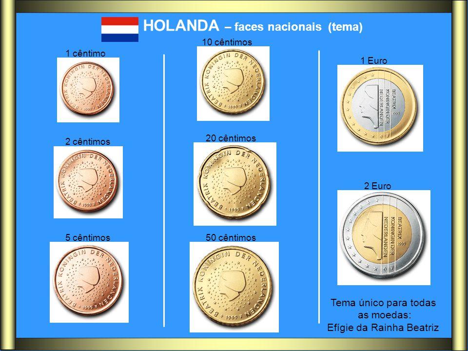 HOLANDA – faces nacionais (tema) 1 cêntimo 2 cêntimos 5 cêntimos 10 cêntimos 20 cêntimos 50 cêntimos 1 Euro 2 Euro Tema único para todas as moedas: Ef