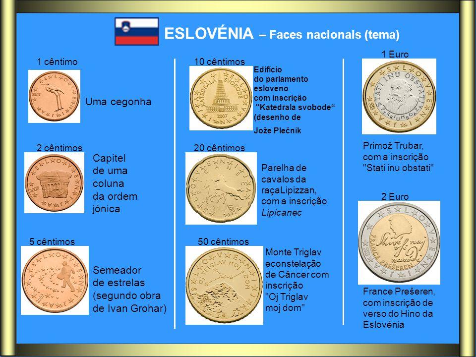 ESLOVÉNIA – Faces nacionais (tema) 1 cêntimo 2 cêntimos 5 cêntimos 10 cêntimos 20 cêntimos 50 cêntimos 1 Euro 2 Euro Uma cegonha Capitel de uma coluna