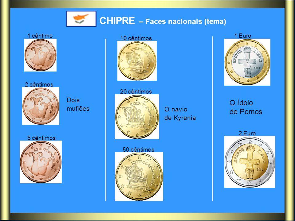 CHIPRE – Faces nacionais (tema) Dois muflões O navio de Kyrenia O Ídolo de Pomos 1 cêntimo 2 cêntimos 5 cêntimos 10 cêntimos 20 cêntimos 50 cêntimos 1