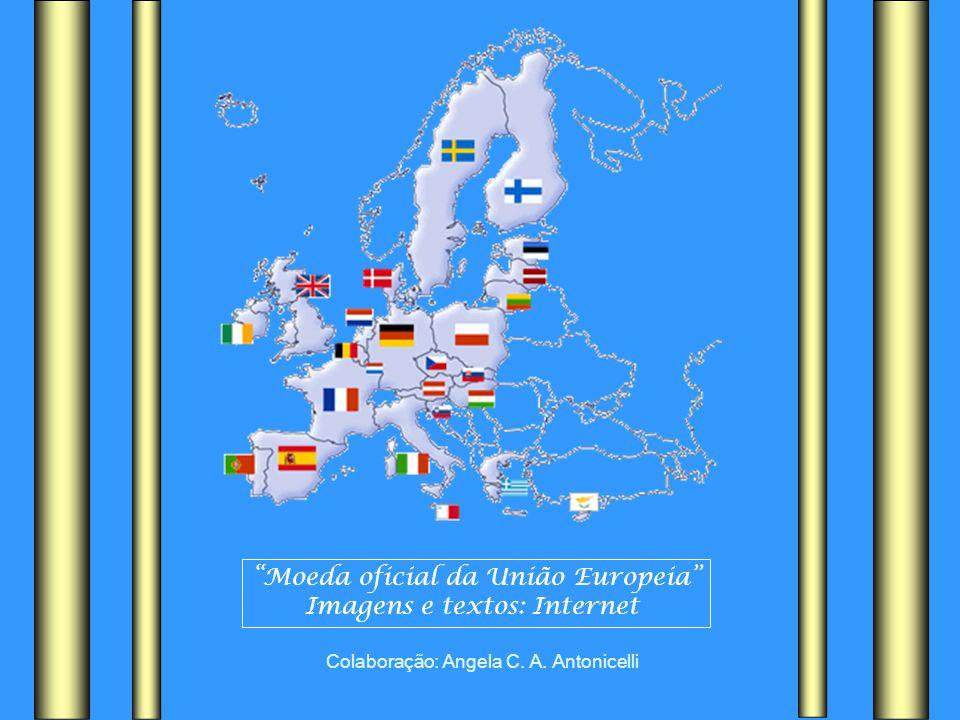 Moeda oficial da União Europeia Imagens e textos: Internet Colaboração: Angela C. A. Antonicelli