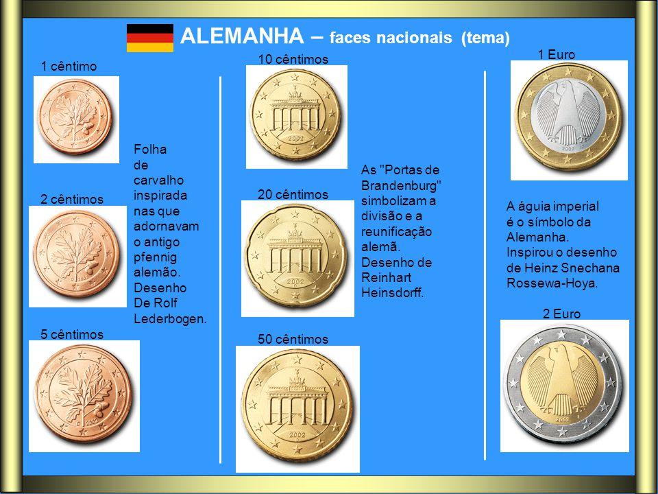 1 cêntimo ALEMANHA – faces nacionais (tema) 2 cêntimos 5 cêntimos 10 cêntimos 20 cêntimos 50 cêntimos 1 Euro 2 Euro Folha de carvalho inspirada nas qu