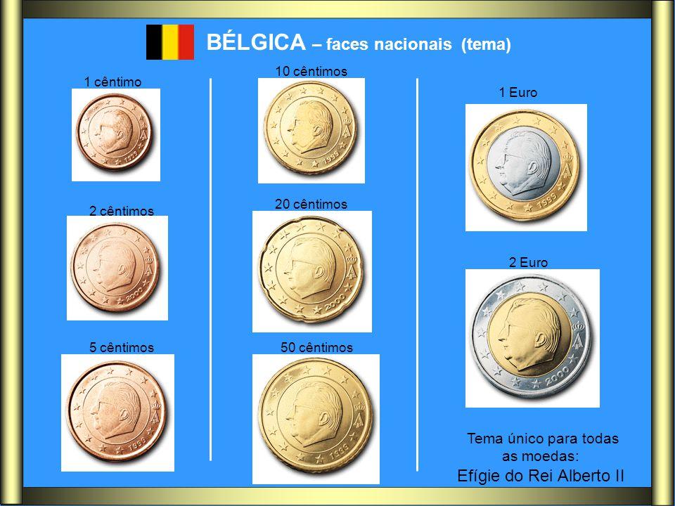 BÉLGICA – faces nacionais (tema) 1 cêntimo 2 cêntimos 5 cêntimos 10 cêntimos 20 cêntimos 50 cêntimos 1 Euro 2 Euro Tema único para todas as moedas: Ef