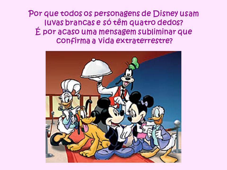 Por que todos os personagens de Disney usam luvas brancas e só têm quatro dedos? É por acaso uma mensagem subliminar que confirma a vida extraterrestr