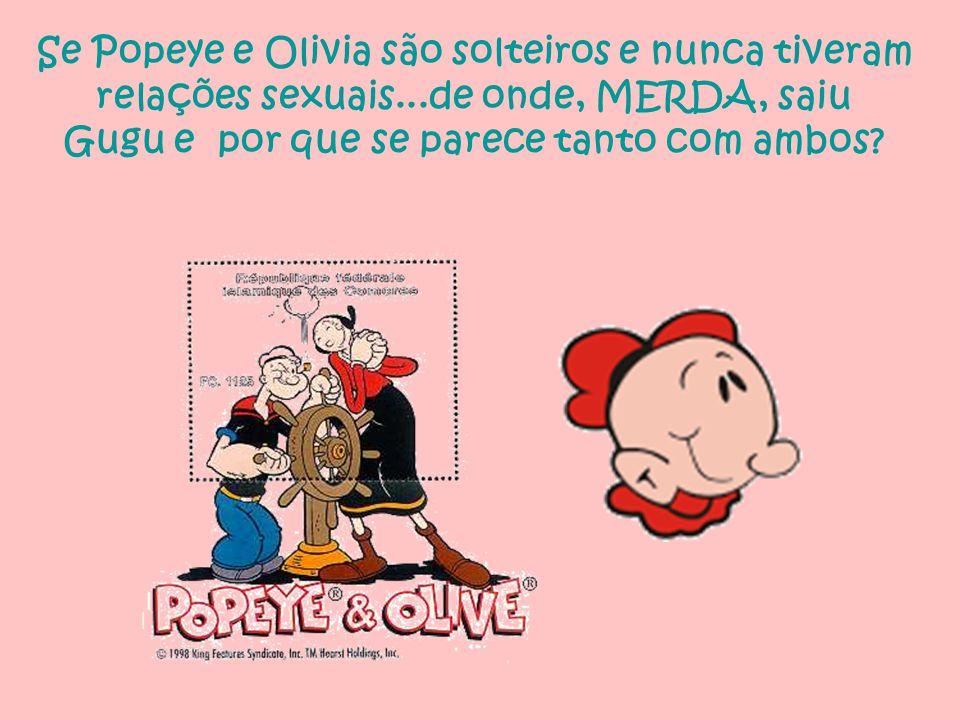 Se Popeye e Olivia são solteiros e nunca tiveram relações sexuais...de onde, MERDA, saiu Gugu e por que se parece tanto com ambos?