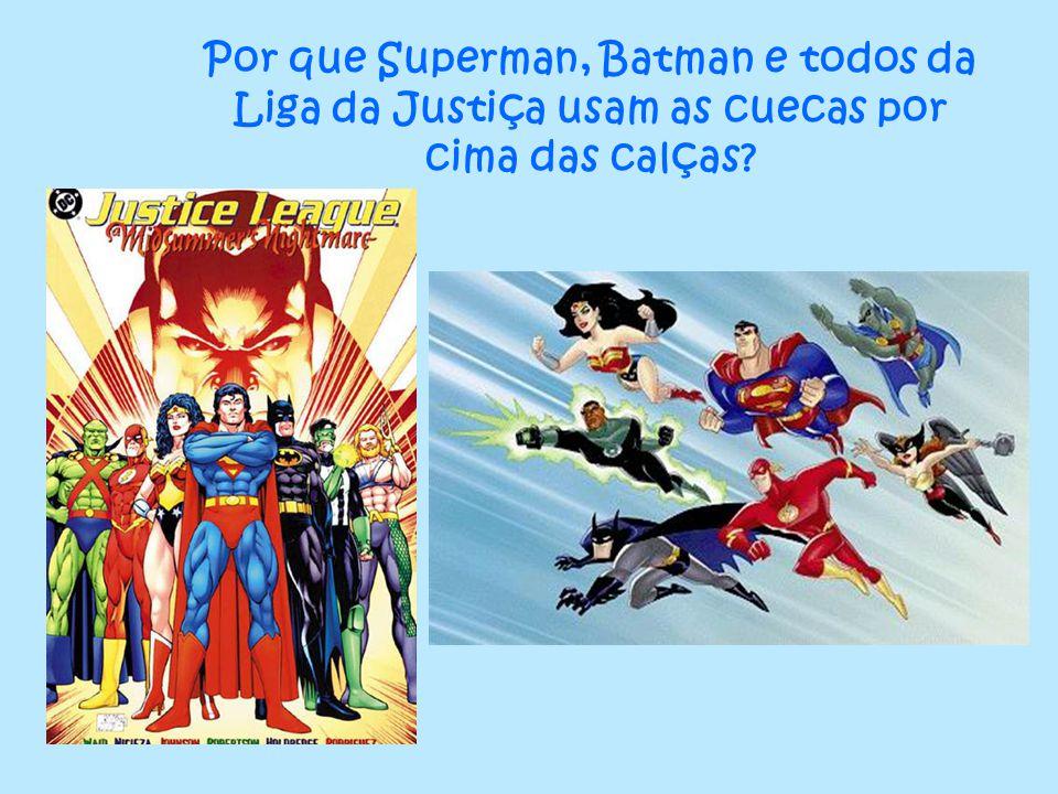 Por que Superman, Batman e todos da Liga da Justiça usam as cuecas por cima das calças?