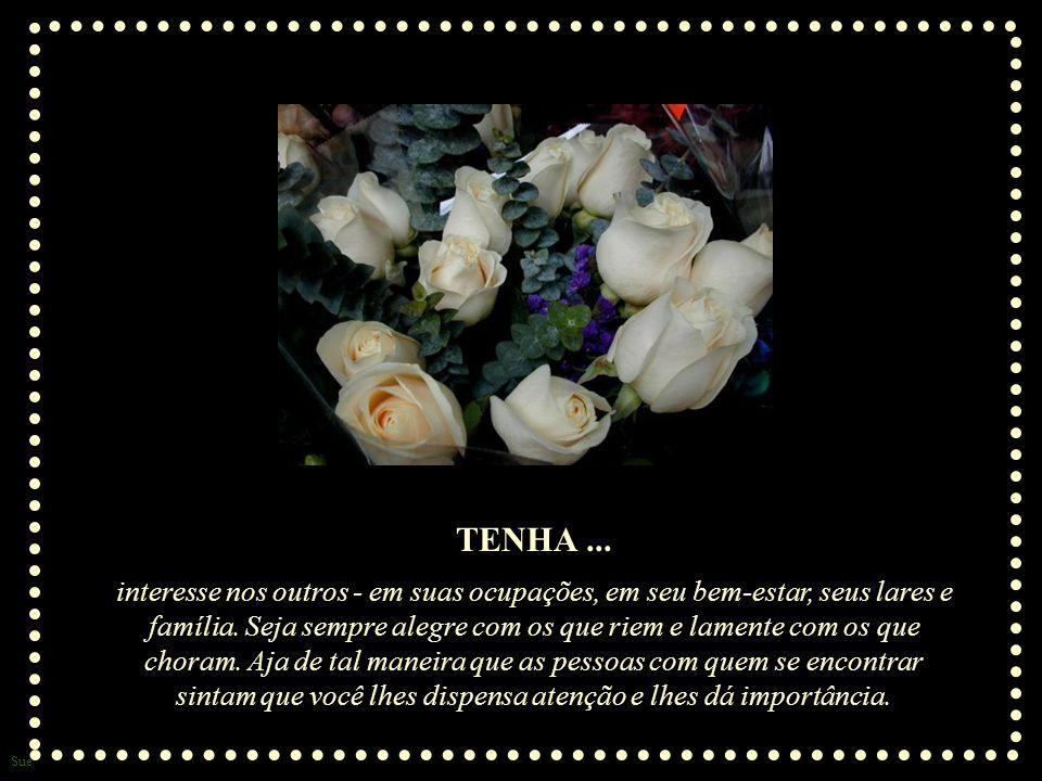 Sue TENHA...interesse nos outros - em suas ocupações, em seu bem-estar, seus lares e família.
