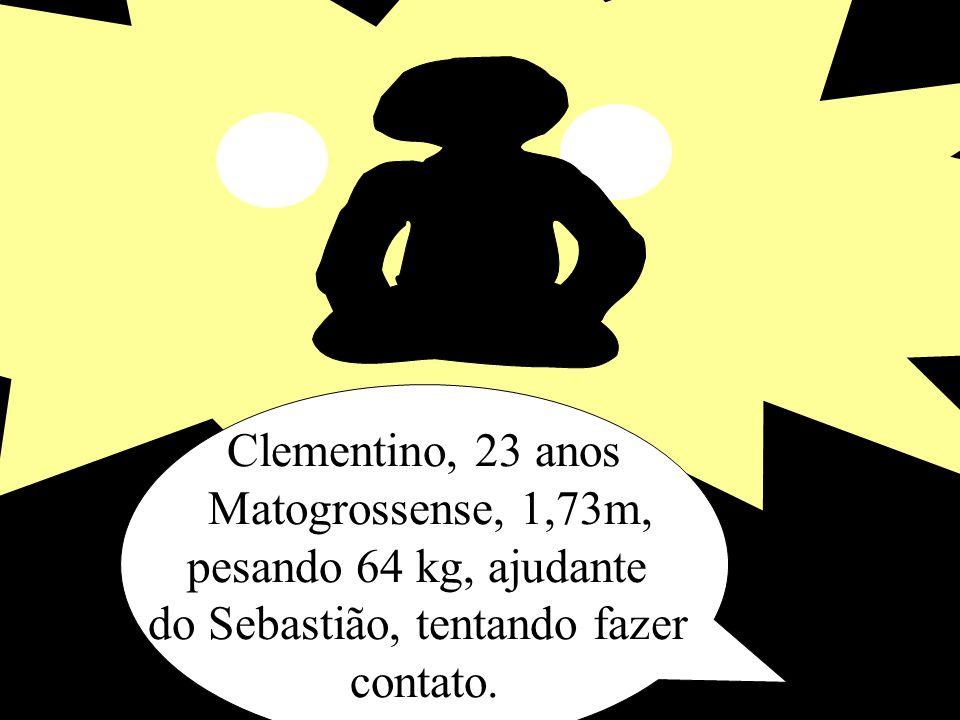 Sebastião, 35 anos pernambucano, 1,65m, pesando 79 kg, motorista da BREDA, tentando fazer contato.