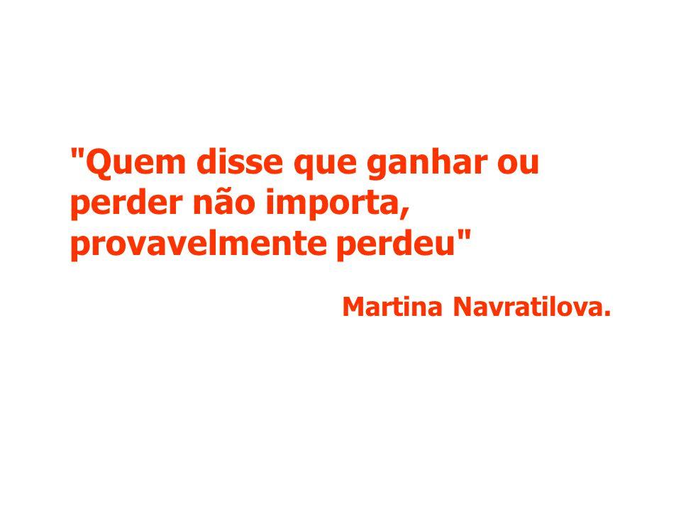 Quem disse que ganhar ou perder não importa, provavelmente perdeu Martina Navratilova.
