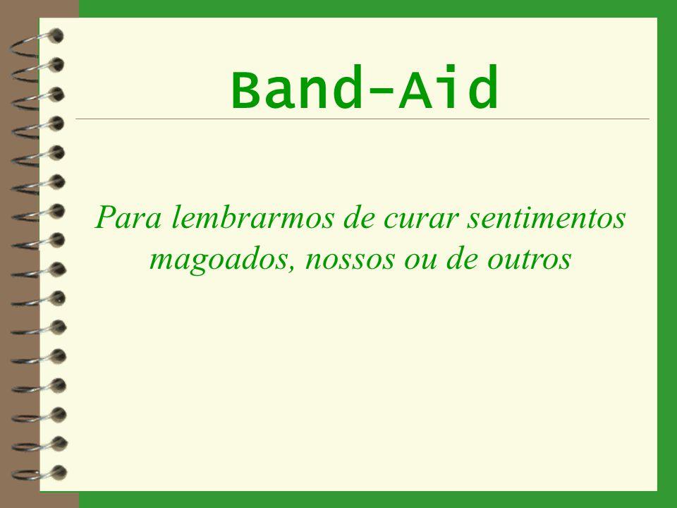 Band-Aid Para lembrarmos de curar sentimentos magoados, nossos ou de outros