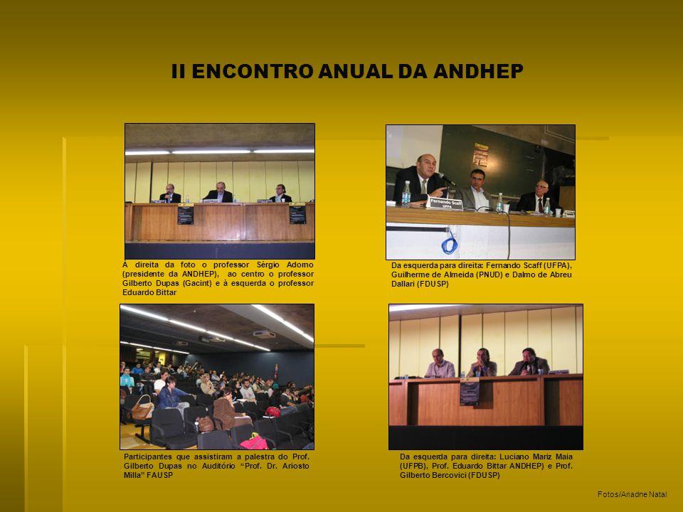 II ENCONTRO ANUAL DA ANDHEP À direita da foto o professor Sérgio Adorno (presidente da ANDHEP), ao centro o professor Gilberto Dupas (Gacint) e à esqu