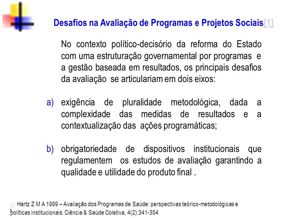 1 Desafios na Avaliação de Programas e Projetos Sociais[1][1] No contexto político-decisório da reforma do Estado com uma estruturação governamental p