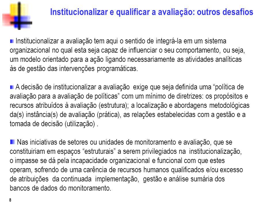 8 Institucionalizar e qualificar a avaliação: outros desafios A decisão de institucionalizar a avaliação exige que seja definida uma política de avali