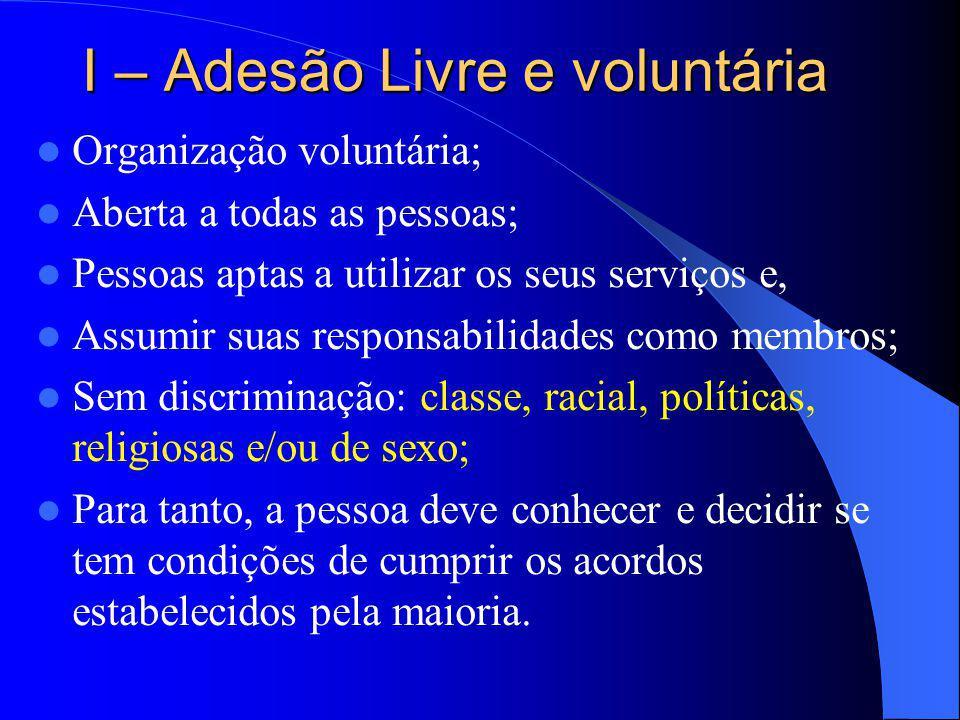 I – Adesão Livre e voluntária Organização voluntária; Aberta a todas as pessoas; Pessoas aptas a utilizar os seus serviços e, Assumir suas responsabil