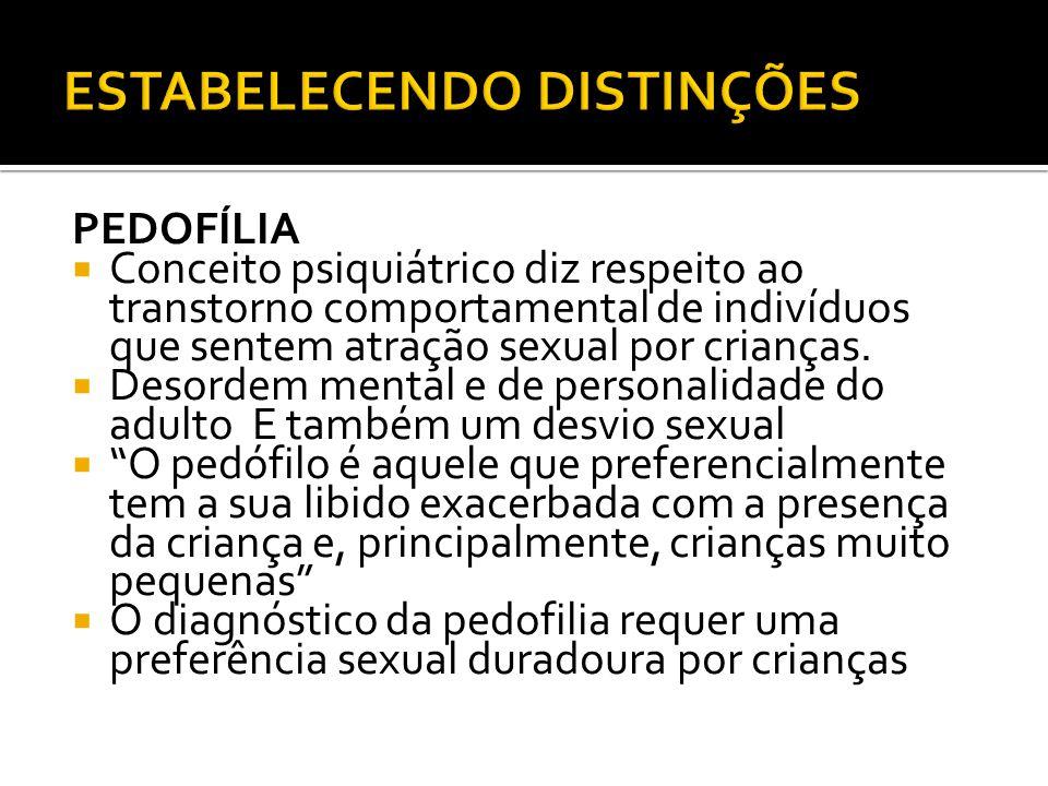 PEDOFÍLIA Conceito psiquiátrico diz respeito ao transtorno comportamental de indivíduos que sentem atração sexual por crianças.